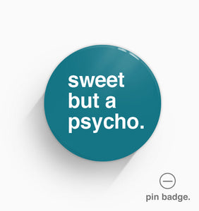 """Sweet But a Psycho"" Pin Badge"