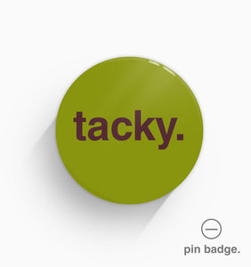 """Tacky"" Pin Badge"