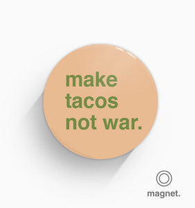 """Make Tacos Not War"" Fridge Magnet"