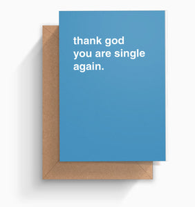 """Thank God You Are Single Again"" Sympathy Card"