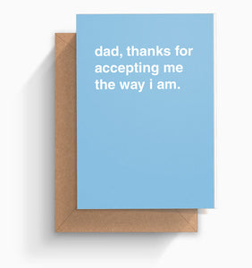 """Thanks For Accepting Me The Way I Am"" Father's Day Card"