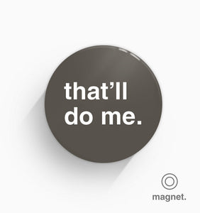 """That'll Do Me"" Fridge Magnet"