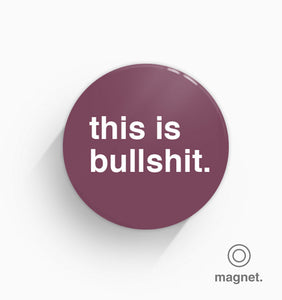"""This is Bullshit"" Fridge Magnet"