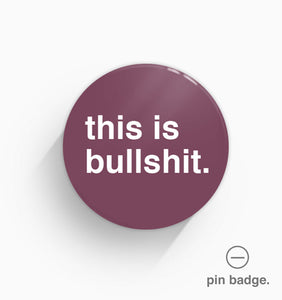 """This is Bullshit"" Pin Badge"
