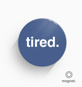"""Tired"" Fridge Magnet"