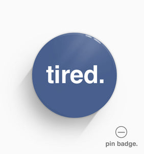 """Tired"" Pin Badge"