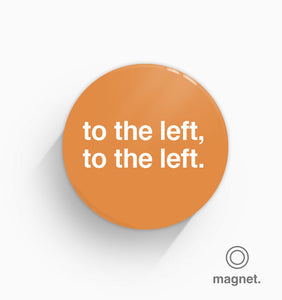 """To The Left, To The Left"" Fridge Magnet"