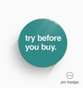 """Try Before You Buy"" Pin Badge"