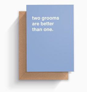"""Two Grooms Are Better Than One"" Wedding Card"