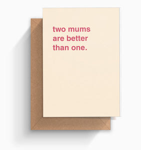 """Two Mums Are Better Than One"" Mother's Day Card"