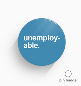 """Unemployable"" Pin Badge"