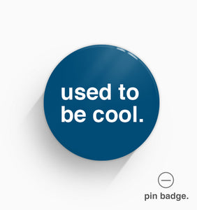 """Used To Be Cool"" Pin Badge"