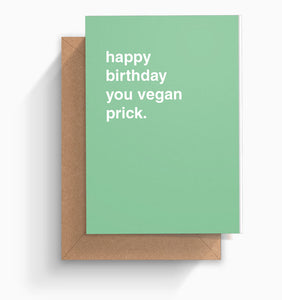 """Happy Birthday You Vegan Prick"" Birthday Card"