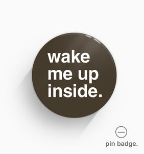 """Wake My Up Inside"" Pin Badge"