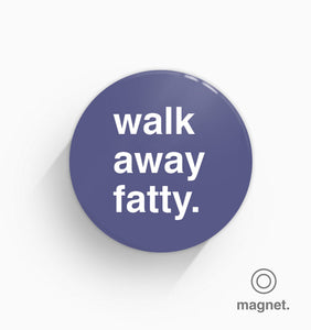 """Walk Away Fatty"" Fridge Magnet"