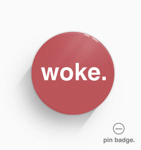 """Woke"" Pin Badge"
