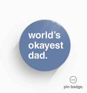 """World's Okayest Dad"" Pin Badge"
