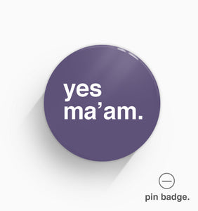 """Yes Ma'am"" Pin Badge"