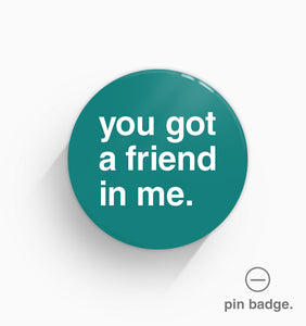 """You Got a Friend In Me"" Pin Badge"