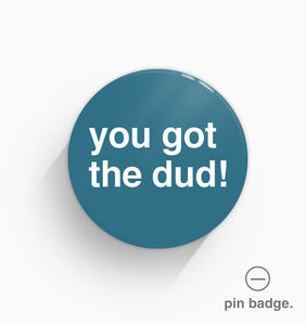 """You Got The Dud!"" Pin Badge"