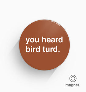 """You Heard Bird Turd"" Fridge Magnet"