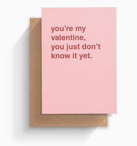 """You're My Valentine, You Just Don't Know It"" Valentines Card"