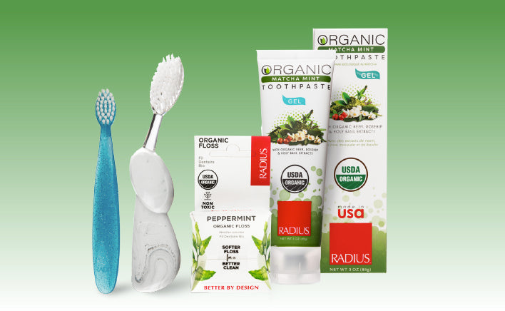 RADIUS products that include the Totz toothbrush, the Big Brush, USDA Organic Floss, and USDA Organic Toothpaste