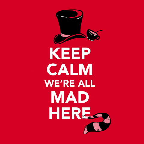 Keep Calm We're All Mad Here | Alice in Wonderland Quote T-Shirt