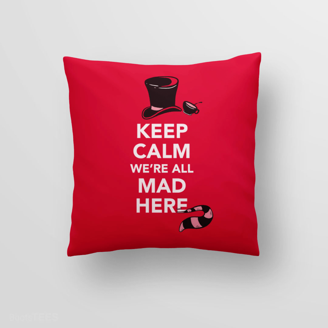 Keep Calm We're All Mad Here Alice in Wonderland Pillow Cover