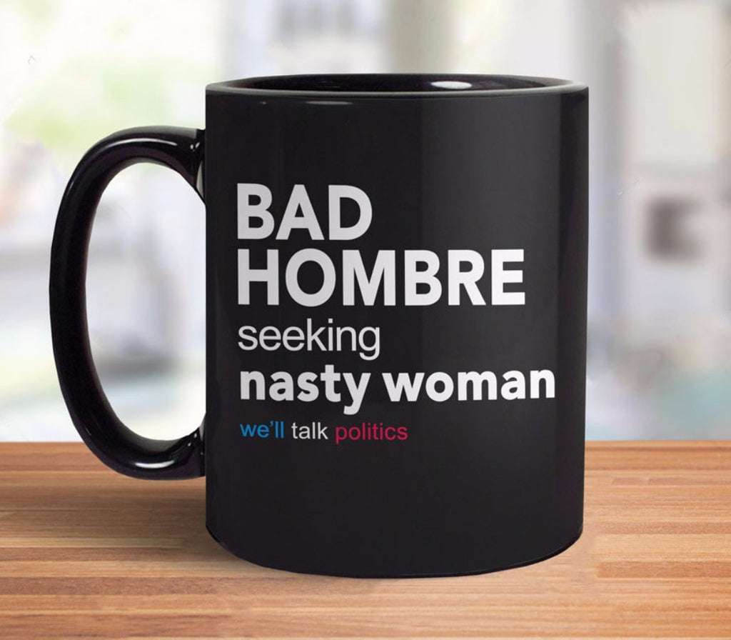 Funny Bad Hombre Seeking Nasty Woman Coffee Mug - black bad hombre mug