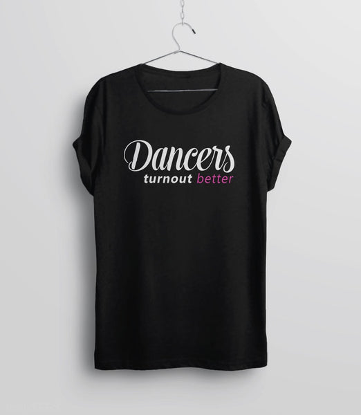Dancers Turnout Better | funny dance quote t-shirt - unisex