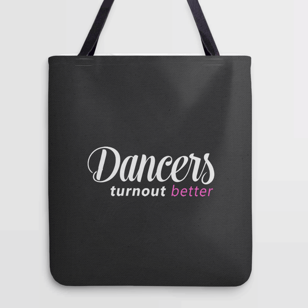 Dancers Turnout Better | funny dance quote bag