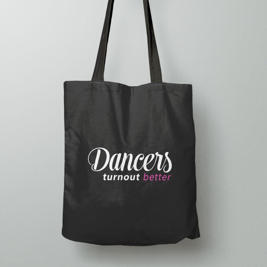 Dancers Turnout Better | funny dance quote tote bag
