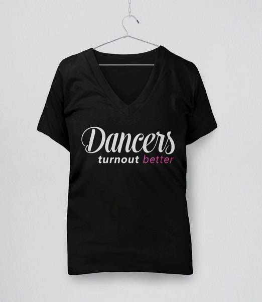 Dancers Turnout Better | funny dance quote t-shirt - v-neck tee
