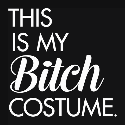 This is My Bitch Costume t-shirt