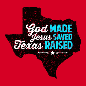 God Made, Jesus Saved, Texas Raised, Red Womens Tee by BootsTees