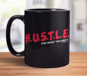 HUSTLE for What You Want | motivational coffee mug and entrepreneur gift for boss