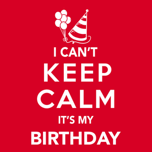 I Can't Keep Calm It's My Birthday T-Shirt | Funny birthday party shirt.