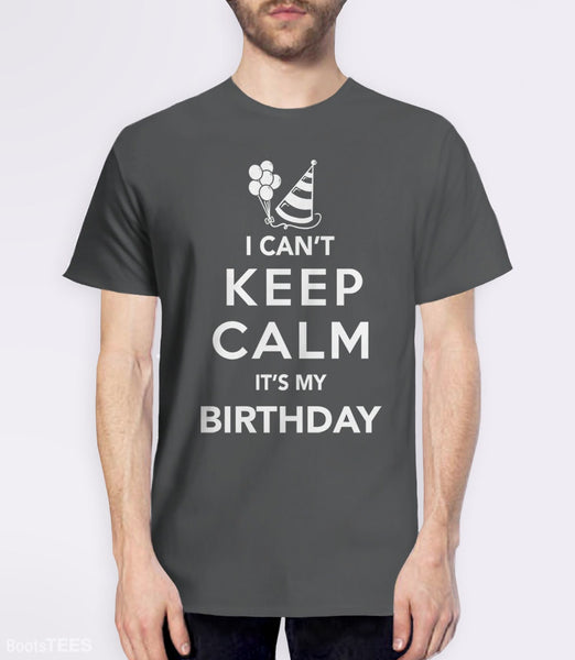 I Can't Keep Calm It's My Birthday T-Shirt | Funny birthday party shirt. Pictured: Charcoal Mens Tee.