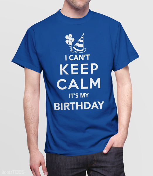 I Can't Keep Calm It's My Birthday T-Shirt | Funny birthday party shirt. Pictured: Blue Mens Tee.