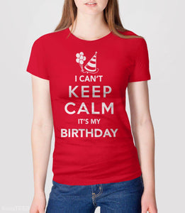 I Can't Keep Calm It's My Birthday T-Shirt | Funny birthday party shirt. Pictured: Red Womens Tee.