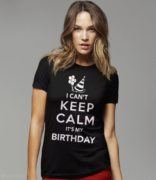 I Can't Keep Calm It's My Birthday T-Shirt | Funny birthday party shirt. Pictured: Black Womens Tee.