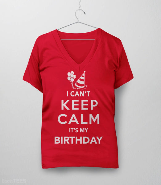 I Can't Keep Calm It's My Birthday T-Shirt | Funny birthday party shirt. Pictured: Red Womens V-Neck.