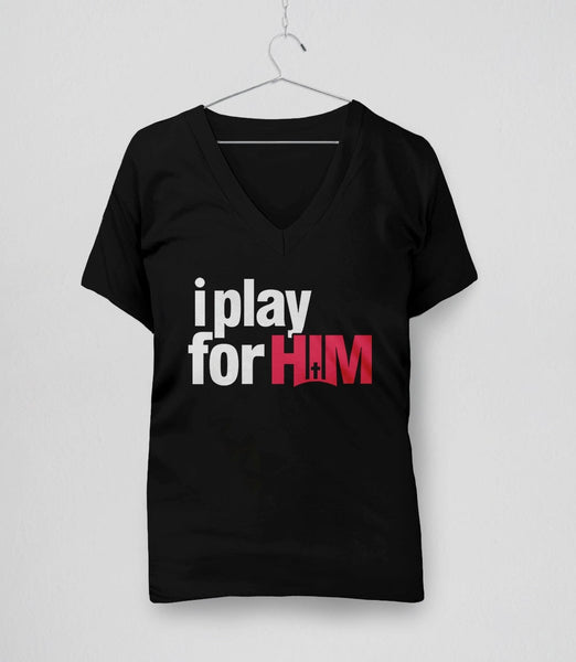 I Play for Him T-Shirt | Christian athletic tee shirt: Womens Black V-Neck