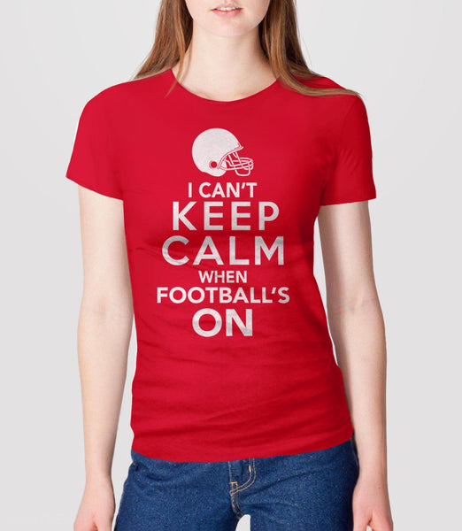 I Can't Keep Calm When Football's On T-Shirt | Gift Football Fan and Game Day Tshirt. Pictured: Red Womens Tee Shirt