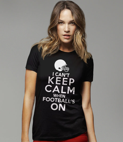 I Can't Keep Calm When Football's On T-Shirt | Gift Football Fan and Game Day Tshirt. Pictured: Black Womens Tee Shirt
