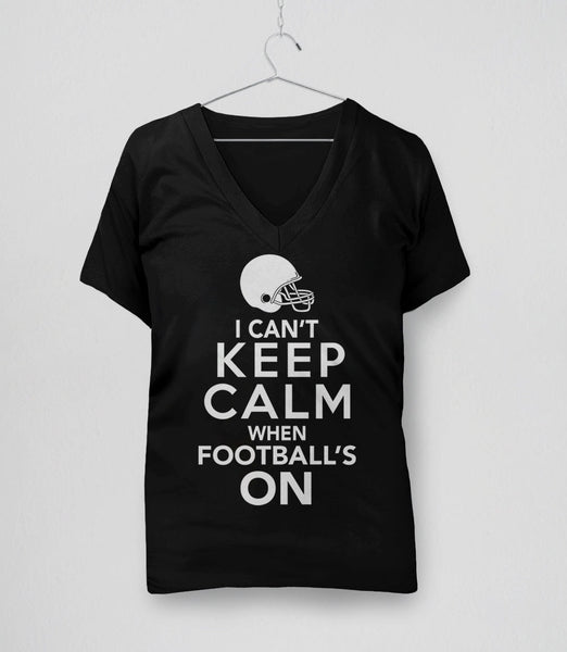 I Can't Keep Calm When Football's On Quote T-Shirt | Gift Football Fan and Game Day Tshirt. Pictured: Black Womens V-Neck Tee Shirt