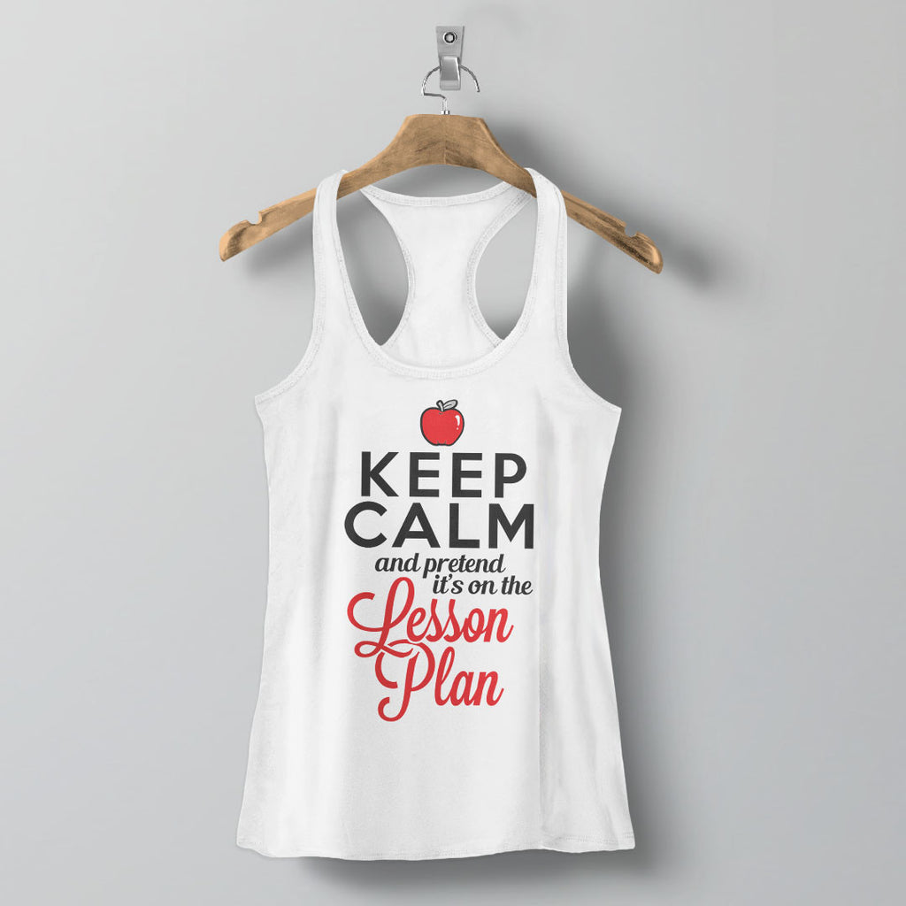 Keep Calm and Pretend It's On the Lesson Plan Tank Top - white womens racerback