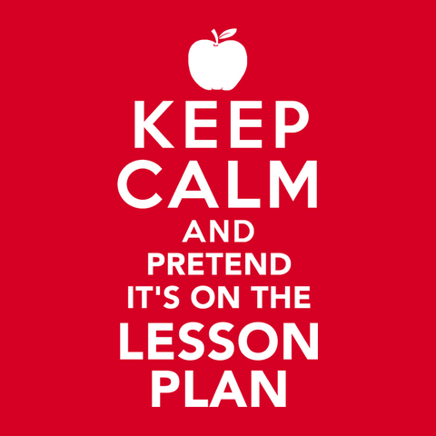 Keep Calm and Pretend It's On the Lesson Plan T-Shirt for Teachers and Teaching Students.