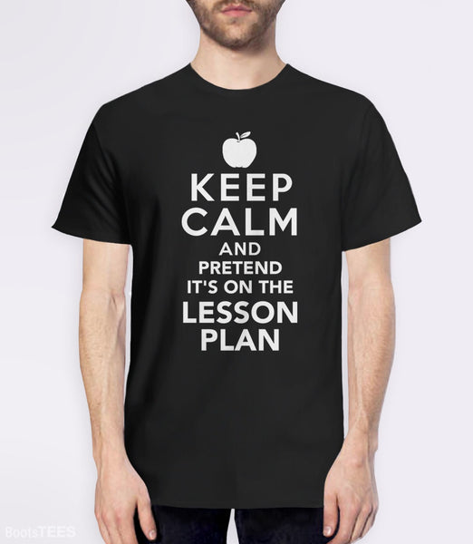 Keep Calm and Pretend It's On the Lesson Plan | Funny Teacher Gift and Teaching T-Shirt. Pictured: Black Mens Tee